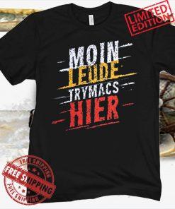 MOIN LEUTE TRYMACS HIER T-SHIRT