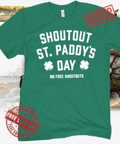 NO FREE SHOUTOUTS ST PADDY'S SHIRT
