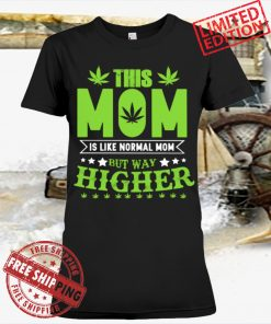 THIS MOM IS LIKE NORMAL MOM BUT WAY HIGHER CLASSIC T-SHIRT