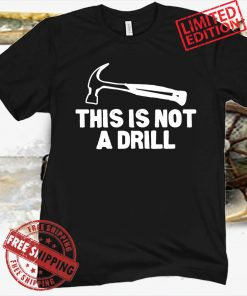 This is Not A Drill Hammer Tools Builder Gift Shirt