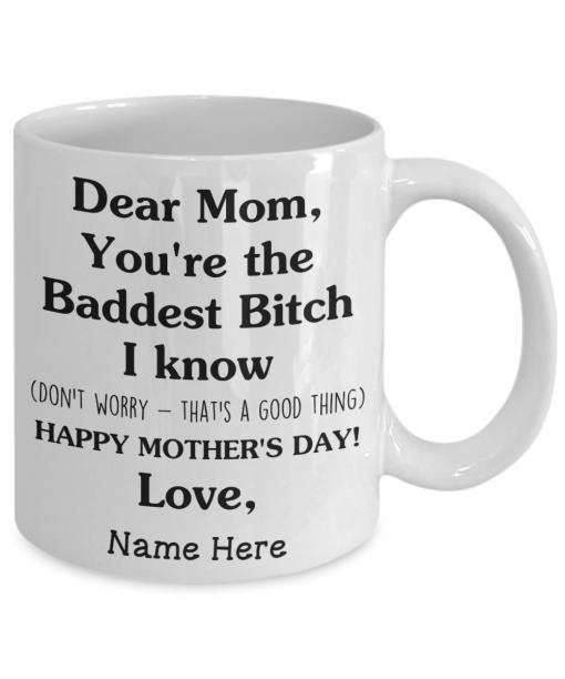 Dear Mom 2021 You're The Baddest I Know Mug, Coffee Mug Design