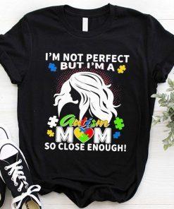 Autism Mom Shirt, Happy Mother's Day Shirt, I'm Not Perfect But I'm An Autism Mom Shirt, Mother Gift Shirt, Autism Awareness Best Mom Ever
