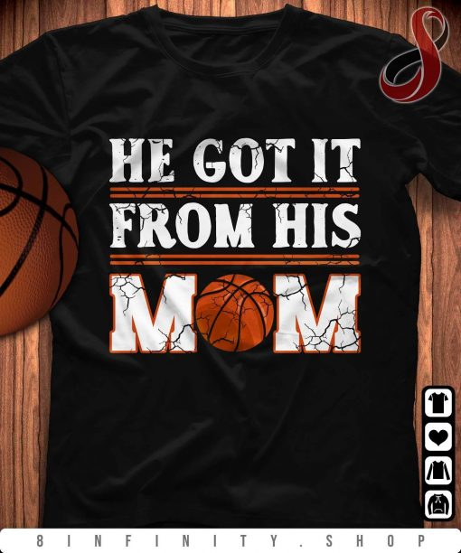 Basketball - He Got It From His Mom 2021 Basketball Tshirt
