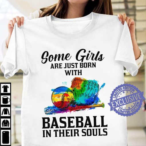 Baseball Girls are just born with baseball in their souls t-shirt