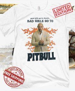 Good Girls Go To Church Bad Girls Go To Pitbull Official T-Shirt