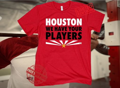 HOUSTON WE HAVE YOUR PLAYERS T-SHIRT