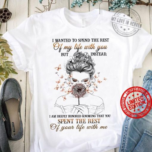 Women's I Wanted To Spend The Rest Of My Life With You But Instead TShirt