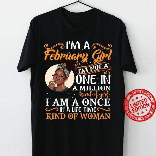 I'm A February Girl I'm Not A One In A Million I Am A Once 2021 TShirt