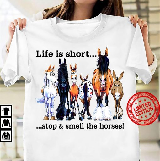 Life Is Short Stop Smell The Horses Tshirt Shirt