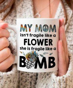 MY MOM IS FRAGILE LIKE A BOMB MUG COFFEE WHITE