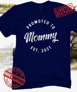 Mothers Day Gift, Funny TShirt For Moms, Mom TShirt Funny, Promoted To Mommy, EST Mother's 2021Tee