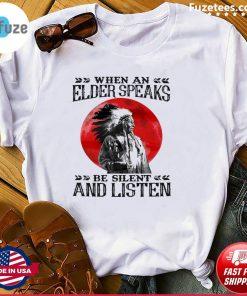Native when an elder speaks be silent and listen T-shirt