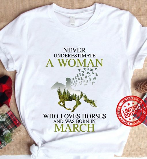 Never Underestimate A Woman Who Loves Horses And Was Born In March Women's T-Shirt