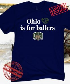 OHIO UNIVERSITY OHIO IS FOR BALLERS T-SHIRT