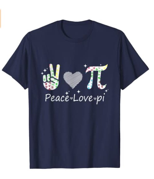 Shirt Pi Day - Peace - Love - Pi Day 3.14
