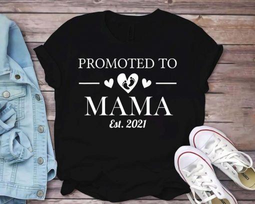 Promoted To MAMA 2021 New Mom 2021 Shirt, Mama Shirt, Future Mom Shirt, promoted to mommy Shirt, New Mommy Shirt