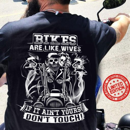 SKull Man Bikes Are Like Wives If It Ain't Yours Don't Touch Shirt