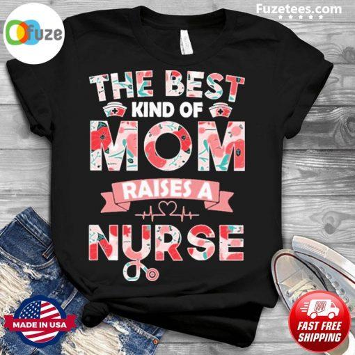 The best kind of mom 2021 raises a Nurse shirt