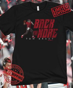 Tom Brady He's Back For More In 2021 T-Shirt