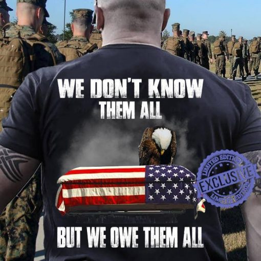 We Don't Know Them All But We Owe Them All American T-Shirt