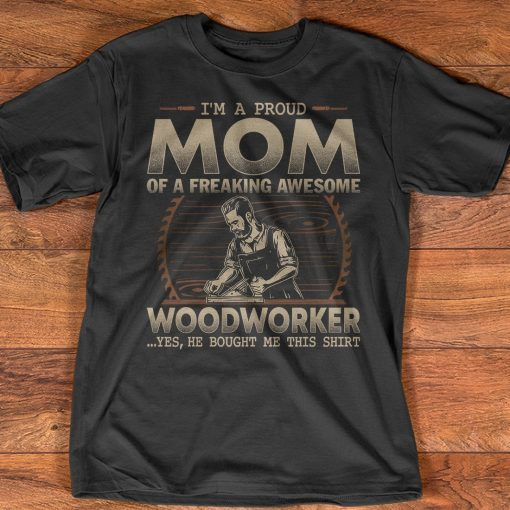 Woodworker's Mom Great gift for coming Mother's Day Tee Shirt