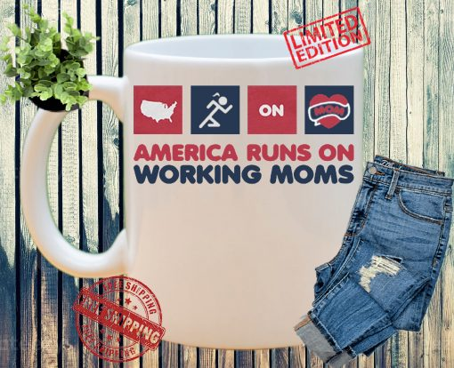 AMERICA RUNS ON WORKING MOMS 2021 MUG