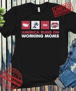 AMERICA RUNS ON WORKING MOMS TEE SHIRT