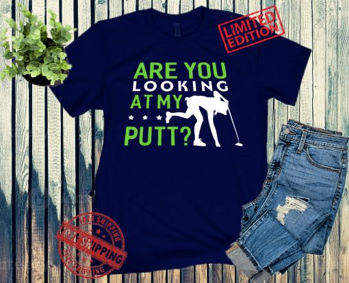 Are You Looking At My Putt Funny Golf Shirt