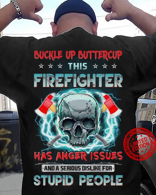 Buckle Up Buttercup This Firefighter Has Anger Issues And A Serious Dislike For Stupid People Men's TShirt