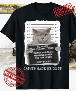 Catnip Made Me Do It T-Shirt, Funny Cat Lover