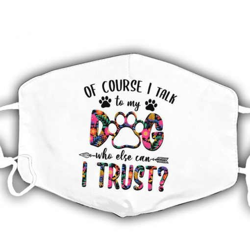 Funny Of Course I Talk With My Dog Who Else Can I Trust Mask, Best Dog Mom Ever Samoyed Mother's Day Gift Face Mask , Mother's Day Gift
