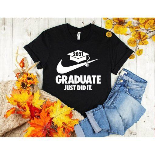 Graduate just did it Shirt, Graduation 2021 ,Family of the graduated, Graduation Squad Tee, Graduate, High School Graduation T-Shirt