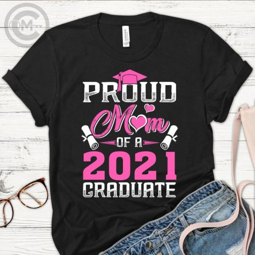 Graduation shirt - Proud Mom Of A Class Of 2021 Graduate shirt - Graduation 2021 shirt - Family Matching shirt - gift for mother day