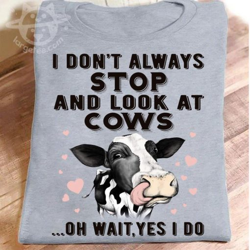 I don't always stop and look at cows for cow lover unisex shirt