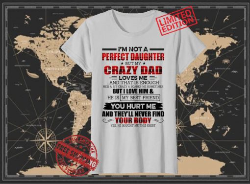 I'm Not A Perfect Daughter But My Crazy Dad Loves T-Shirts
