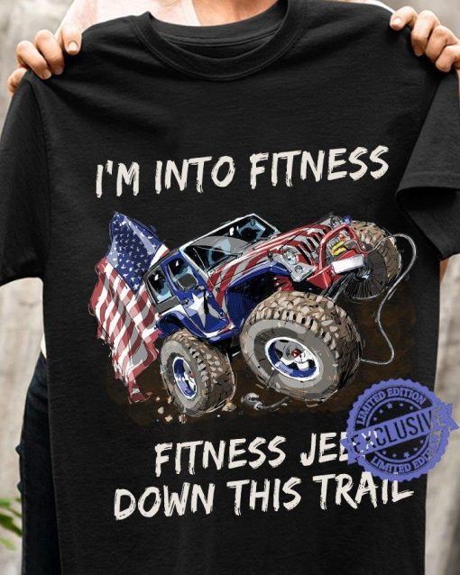 I'm into fitness fitness jeep down this trail flag t-shirt
