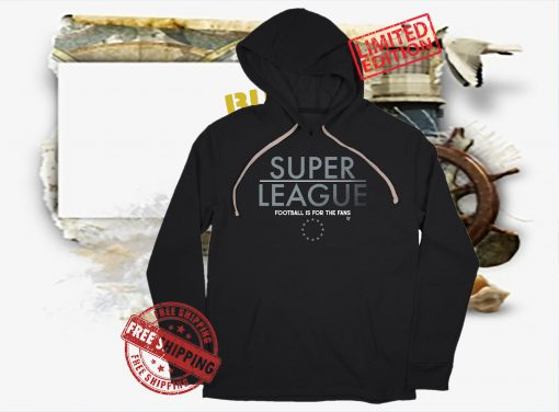 (NOT SO) SUPER LEAGUE FOOTBALL IS FOR THE FANS SHIRT