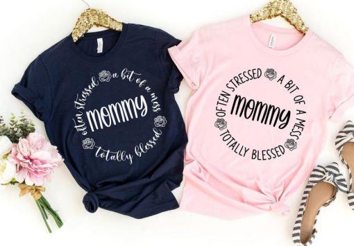 Often Stressed A Bit of A Mess But Totally Blessed Mommy 2021 TShirt, Mommy 2021 Shirt, Mother Day's 2021 Gift