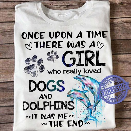 Once upon a time there was a girl who really loved dogs and dolphins tee t-shirt