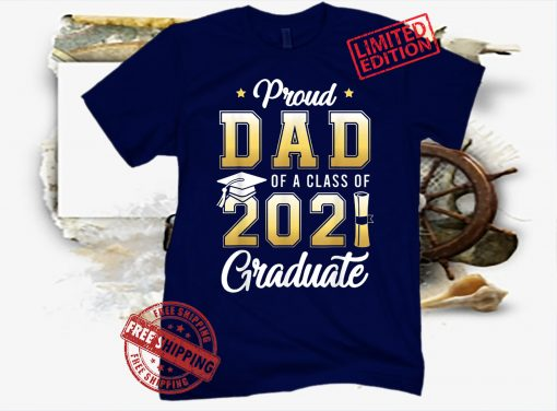 Proud Dad Of A Class Of 2021 Graduate School T-Shirt Father's day 2021 Shirt Dad 2021 TShirt
