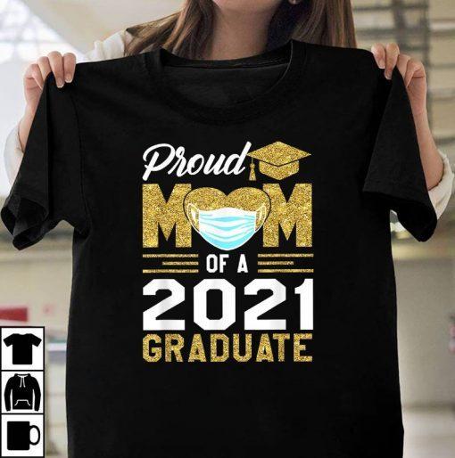Proud Mom Of A 2021 Graduate Cool Mother Graduation Gifts Shirt, Graduation 2021 T-Shirt, Senior Graduation, Senior 2021