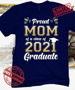 Proud Mom Of A Class Of 2021 Graduate Senior 2021 Shirt Mom 2021 Tee Shirt, Mama 2021, Mother's day Gift, Happy Birthday Mom 2021