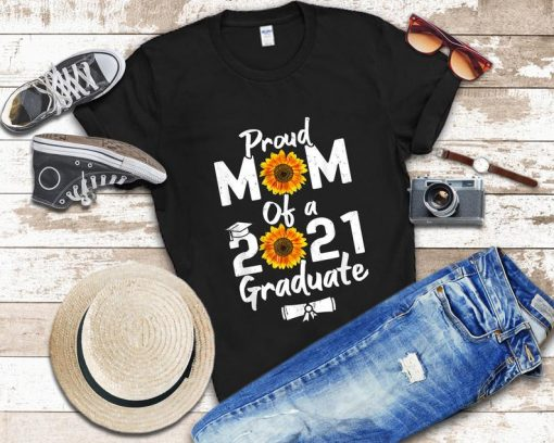 Proud Mom of a Class of 2021 Graduate - Sunflower Graduation T-Shirt Gift Mother's Day