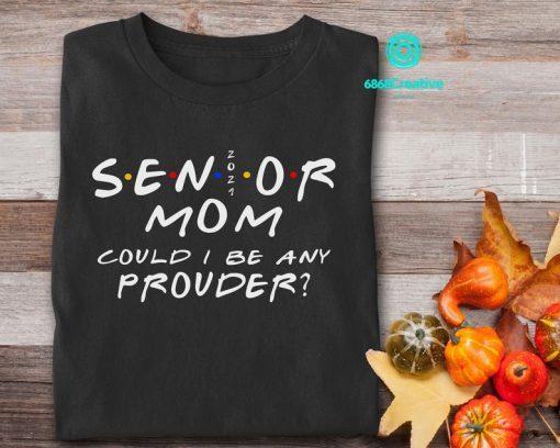Proud Senior Mom 2021 Shirt, Senior Mama, Graduate Mother 2021, Mothers Day Gift, Graduation Shirt, Class of 2021, Mom of Graduate Shirt