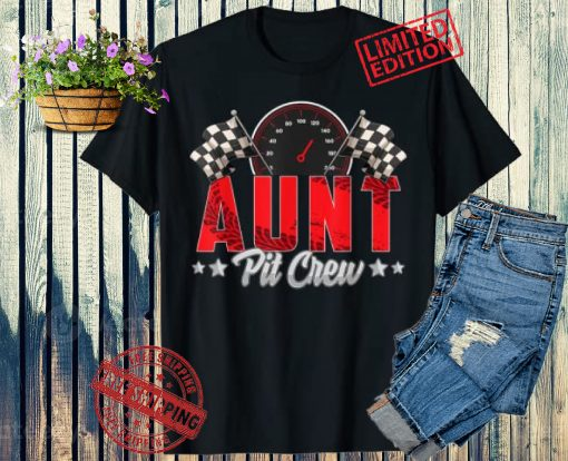 Race Car Birthday Party Racing Family Aunt Pit Crew 2021 Shirt