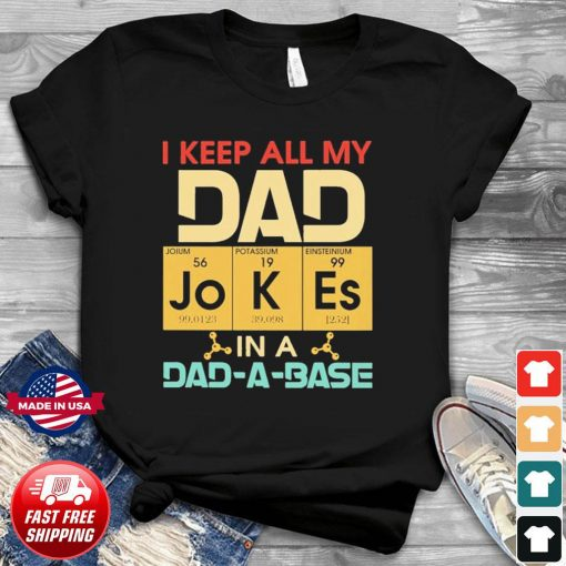 Science I keep all my dad jokes in a dad a base t-shirt funny father's day
