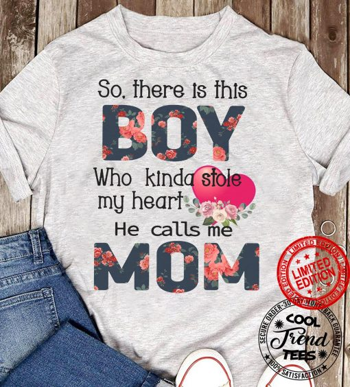 So There Is This Boy Who Kinda Stole My Heart He Calls Me Mom 2021 Tee Shirt