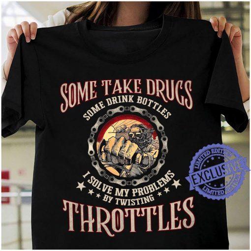 Some take drugs some drink bottles i solve my problems unisex shirt