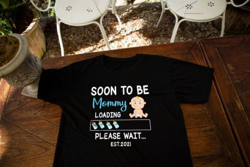 Soon To Be Mommy Loading Est 2021 Please Wait Happy To Me T-Shirt