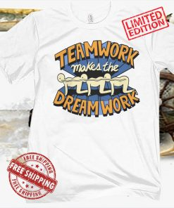 TEAMWORK MAKES THE DREAM WORK OFFICIAL T-SHIRT